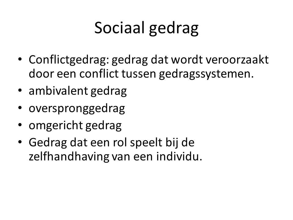 Sociaal gedrag Conflictgedrag: gedrag dat wordt veroorzaakt door een conflict tussen gedragssystemen.
