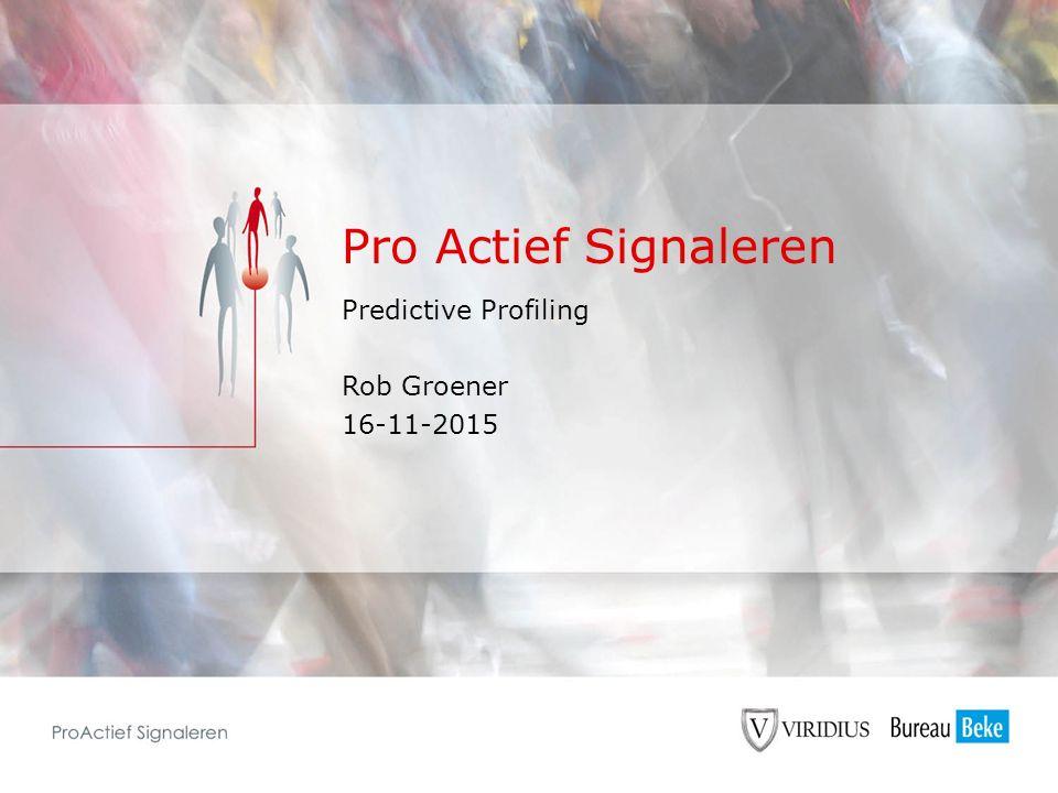 Pro Actief Signaleren Predictive Profiling Rob Groener 16-11-2015