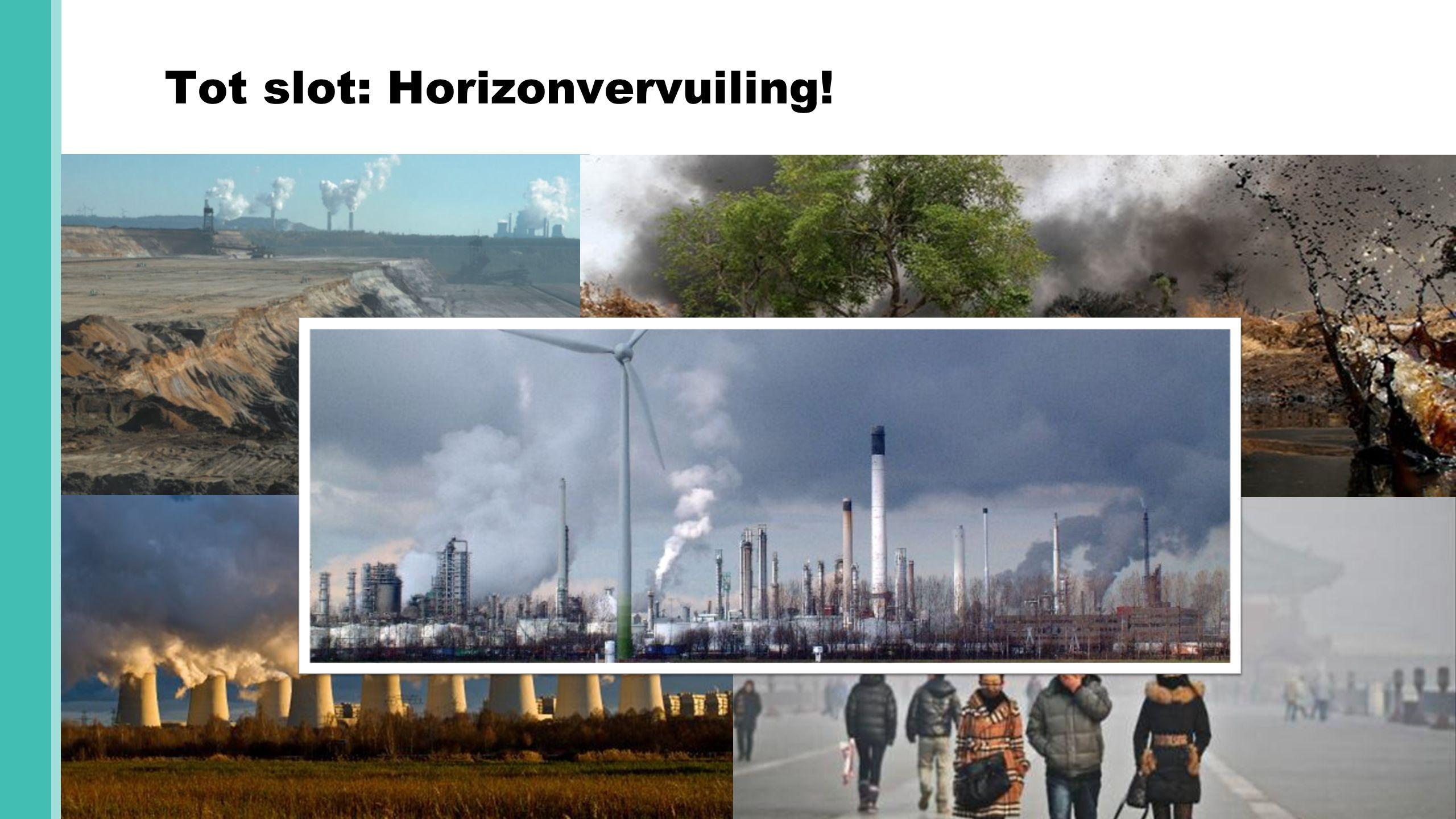 Tot slot: Horizonvervuiling!