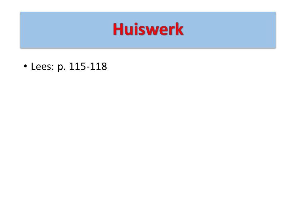 Huiswerk Lees: p. 115-118