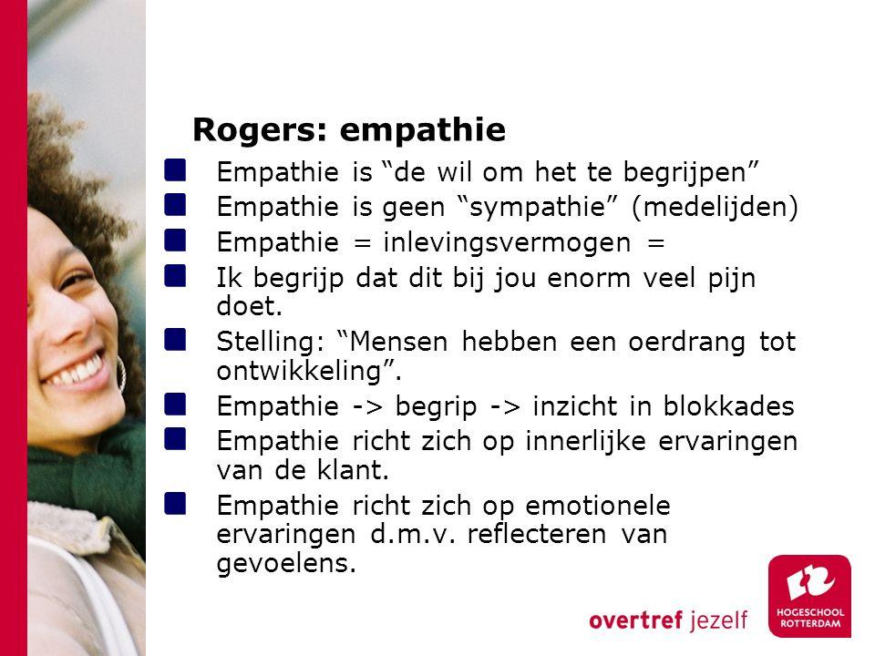 Rogers: empathie Empathie is de wil om het te begrijpen