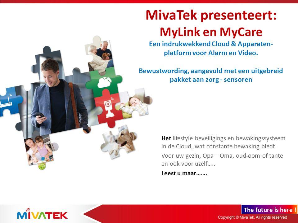 MivaTek presenteert: MyLink en MyCare Een indrukwekkend Cloud & Apparaten- platform voor Alarm en Video. Bewustwording, aangevuld met een uitgebreid pakket aan zorg - sensoren