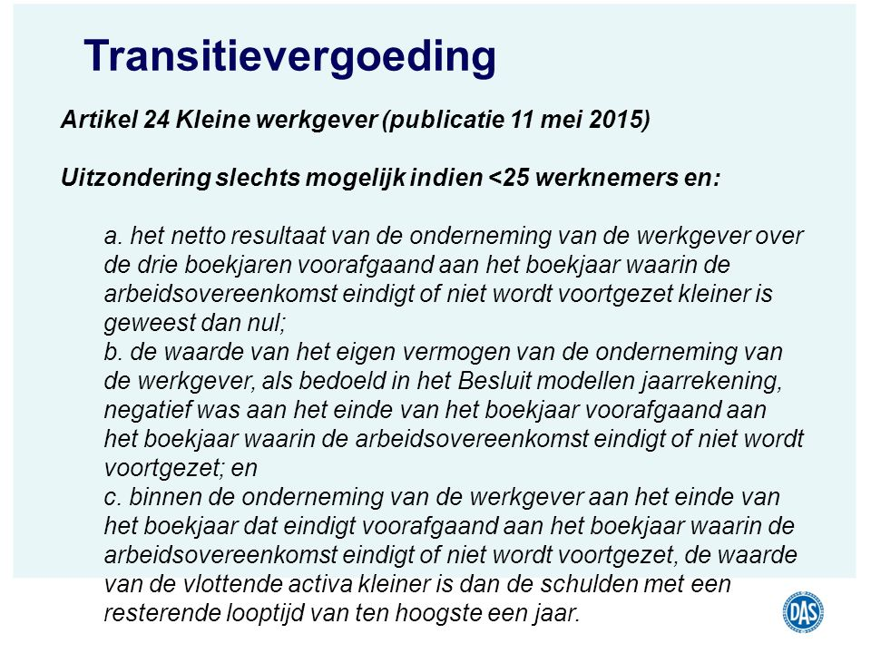 Transitievergoeding Artikel 24 Kleine werkgever (publicatie 11 mei 2015) Uitzondering slechts mogelijk indien <25 werknemers en: