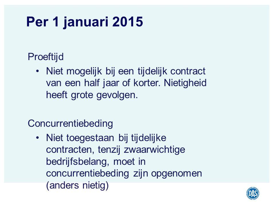 Per 1 januari 2015 Proeftijd. Niet mogelijk bij een tijdelijk contract van een half jaar of korter. Nietigheid heeft grote gevolgen.