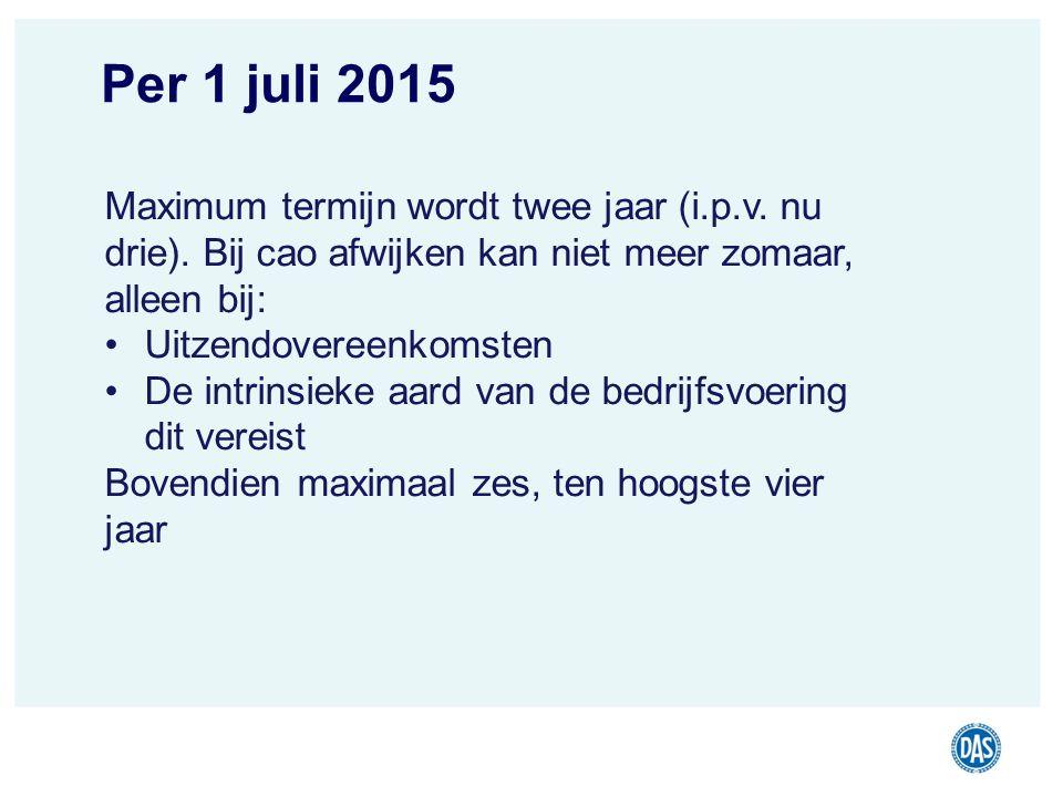 Per 1 juli 2015 Maximum termijn wordt twee jaar (i.p.v. nu drie). Bij cao afwijken kan niet meer zomaar, alleen bij: