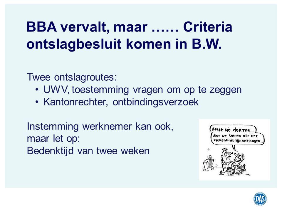 BBA vervalt, maar …… Criteria ontslagbesluit komen in B.W.