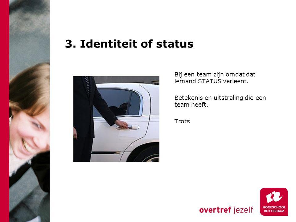 3. Identiteit of status Bij een team zijn omdat dat iemand STATUS verleent.
