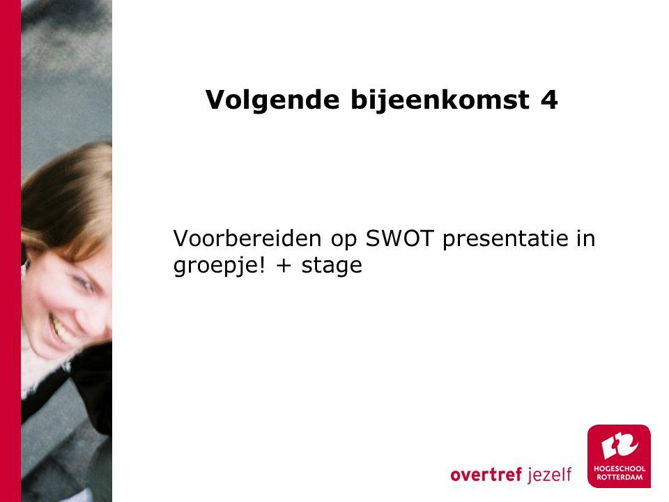 Volgende bijeenkomst 4 Voorbereiden op SWOT presentatie in groepje! + stage