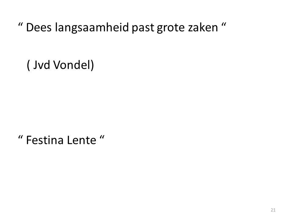 Dees langsaamheid past grote zaken ( Jvd Vondel) Festina Lente