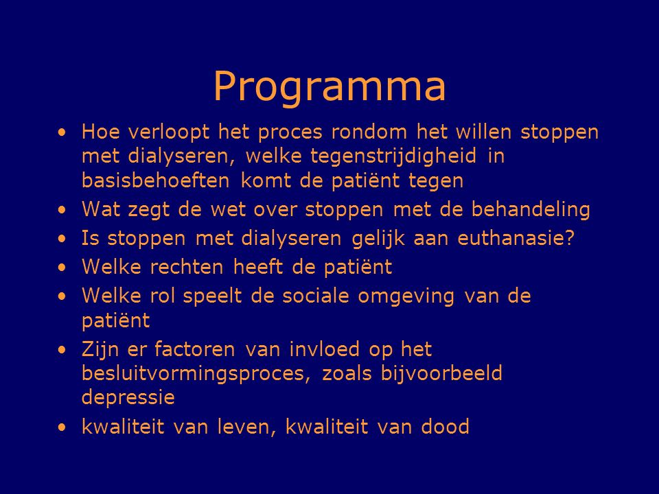 Programma Hoe verloopt het proces rondom het willen stoppen met dialyseren, welke tegenstrijdigheid in basisbehoeften komt de patiënt tegen.
