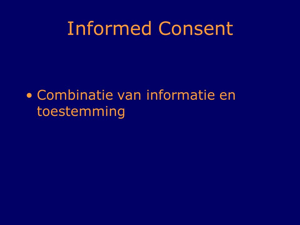 Informed Consent Combinatie van informatie en toestemming