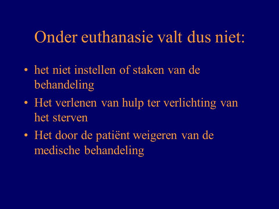 Onder euthanasie valt dus niet: