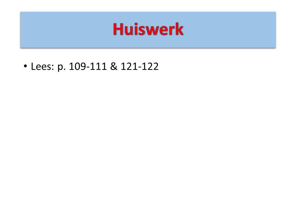 Huiswerk Lees: p. 109-111 & 121-122