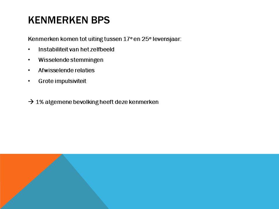 Kenmerken BPS Kenmerken komen tot uiting tussen 17e en 25e levensjaar: