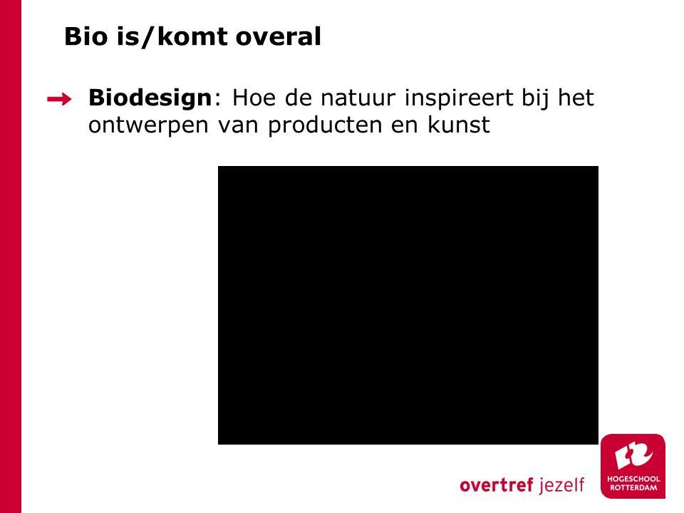 Bio is/komt overal Biodesign: Hoe de natuur inspireert bij het ontwerpen van producten en kunst