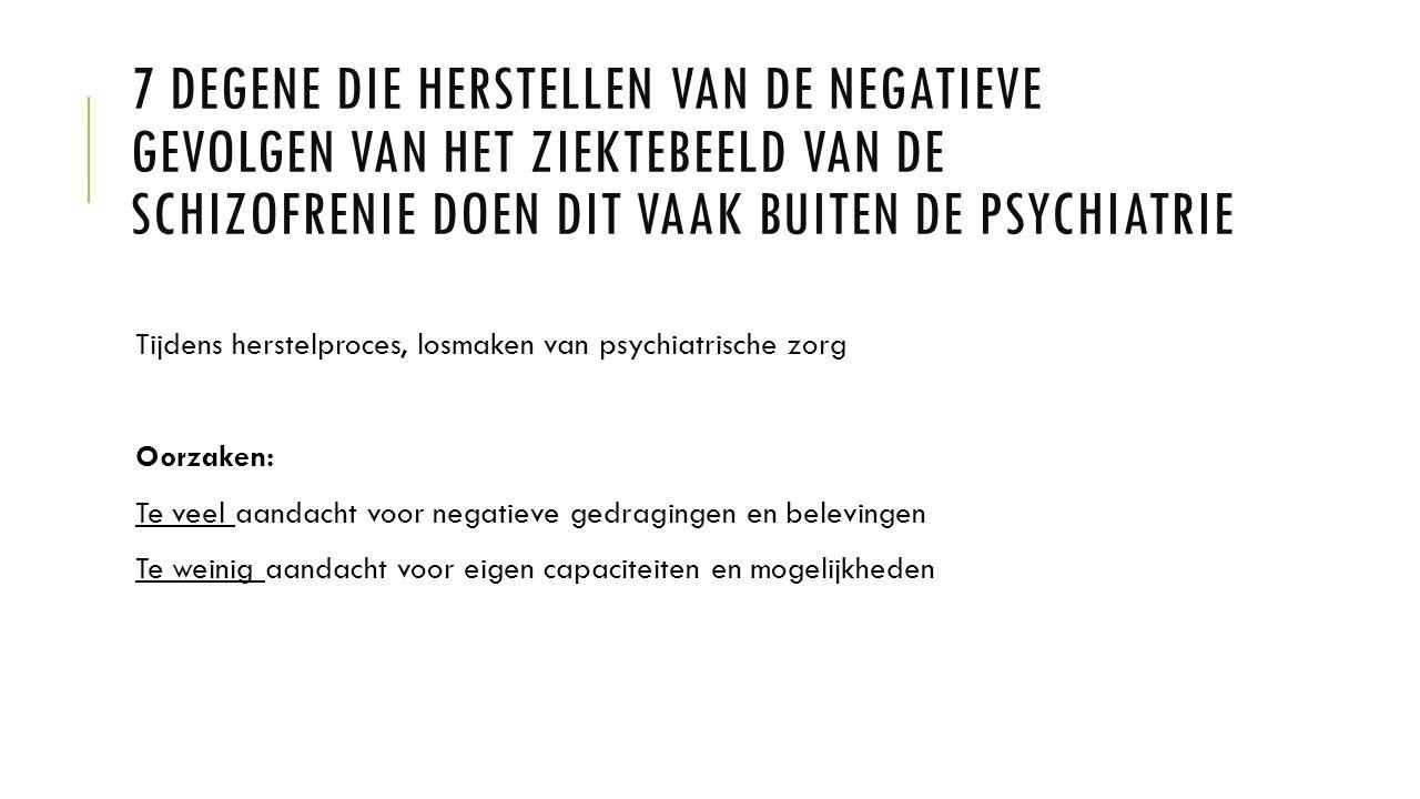 7 Degene die herstellen van de negatieve gevolgen van het ziektebeeld van de schizofrenie doen dit vaak buiten de psychiatrie