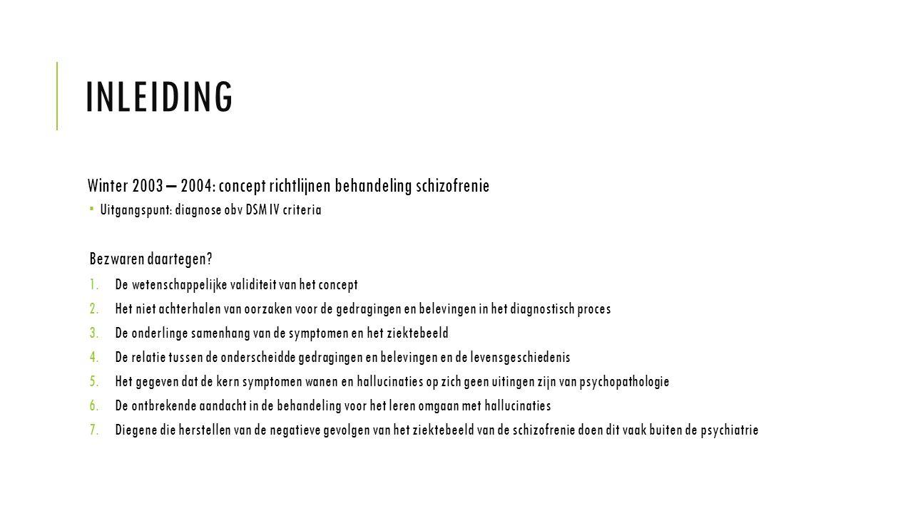 inleiding Winter 2003 – 2004: concept richtlijnen behandeling schizofrenie. Uitgangspunt: diagnose obv DSM IV criteria.