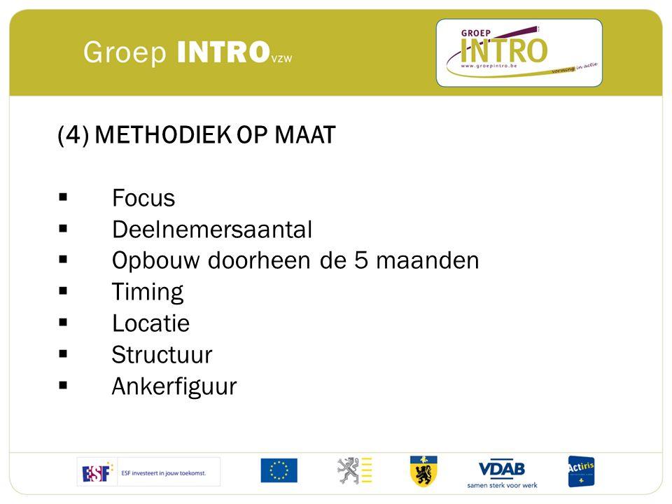(4) METHODIEK OP MAAT Focus. Deelnemersaantal. Opbouw doorheen de 5 maanden. Timing. Locatie. Structuur.