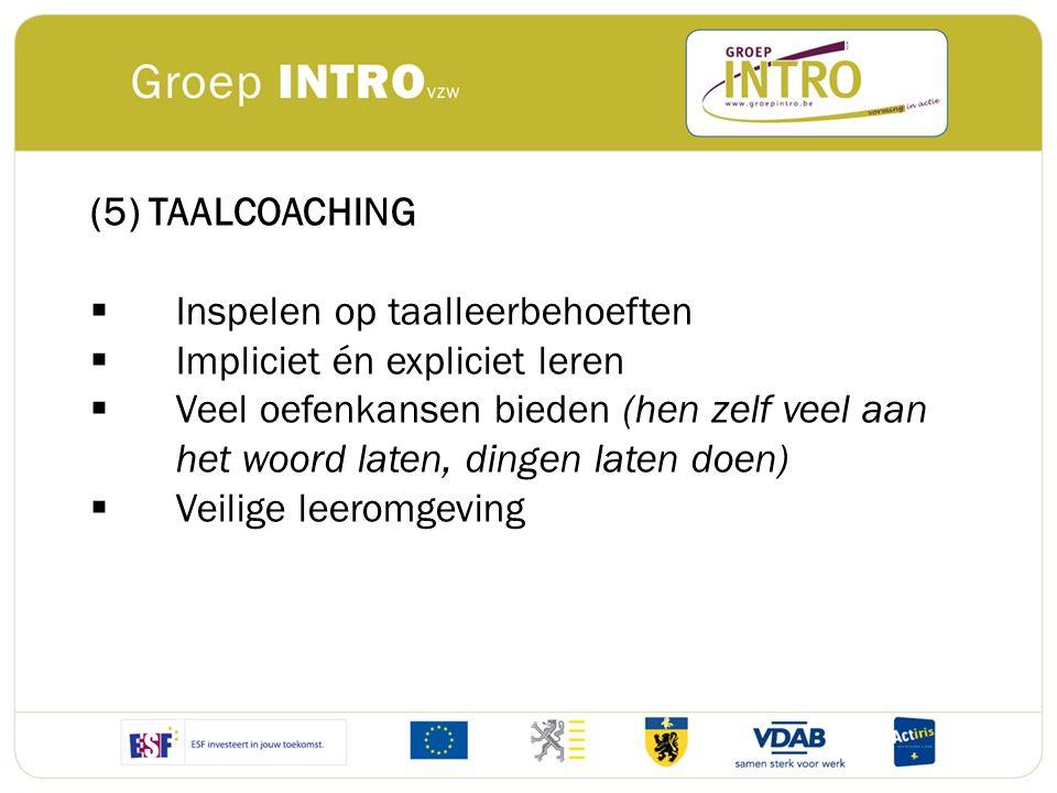 (5) TAALCOACHING Inspelen op taalleerbehoeften. Impliciet én expliciet leren.
