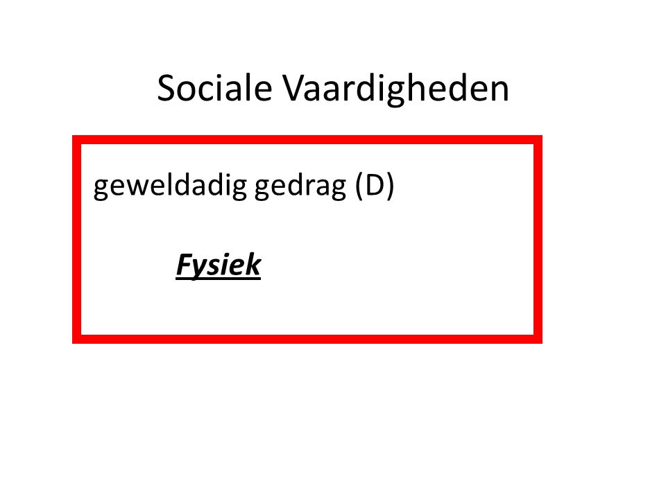 Sociale Vaardigheden geweldadig gedrag (D) Fysiek