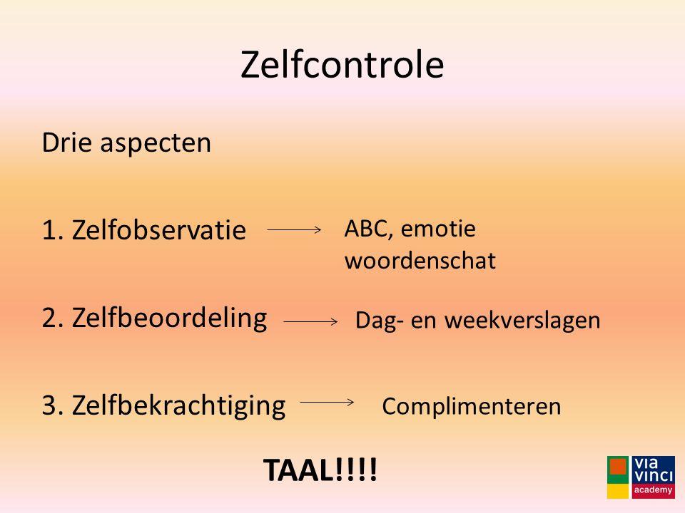 Zelfcontrole TAAL!!!! Drie aspecten Zelfobservatie Zelfbeoordeling