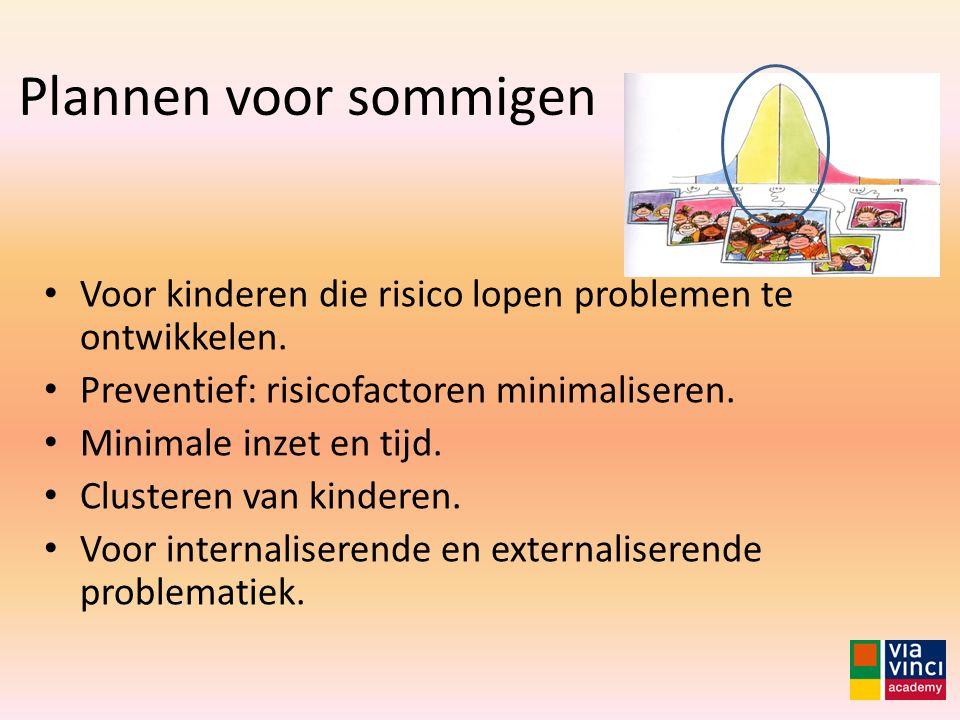 Plannen voor sommigen Voor kinderen die risico lopen problemen te ontwikkelen. Preventief: risicofactoren minimaliseren.