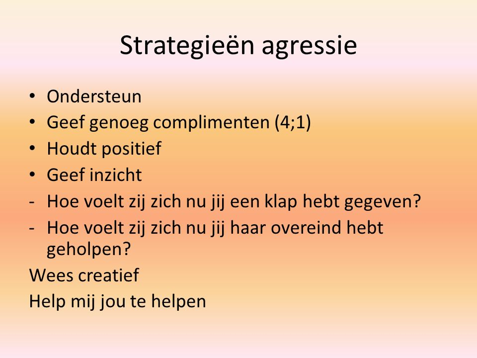 Strategieën agressie Ondersteun Geef genoeg complimenten (4;1)