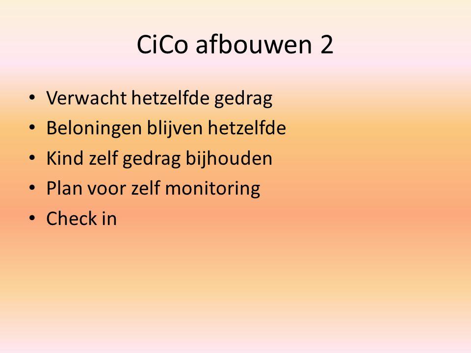 CiCo afbouwen 2 Verwacht hetzelfde gedrag Beloningen blijven hetzelfde