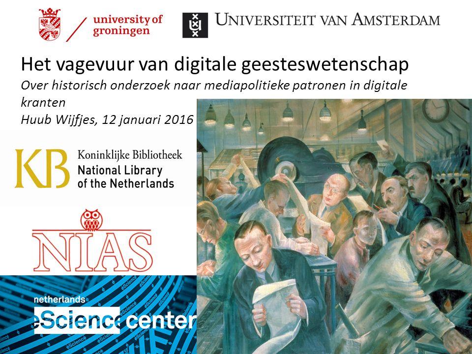 Het vagevuur van digitale geesteswetenschap Over historisch onderzoek naar mediapolitieke patronen in digitale kranten Huub Wijfjes, 12 januari 2016