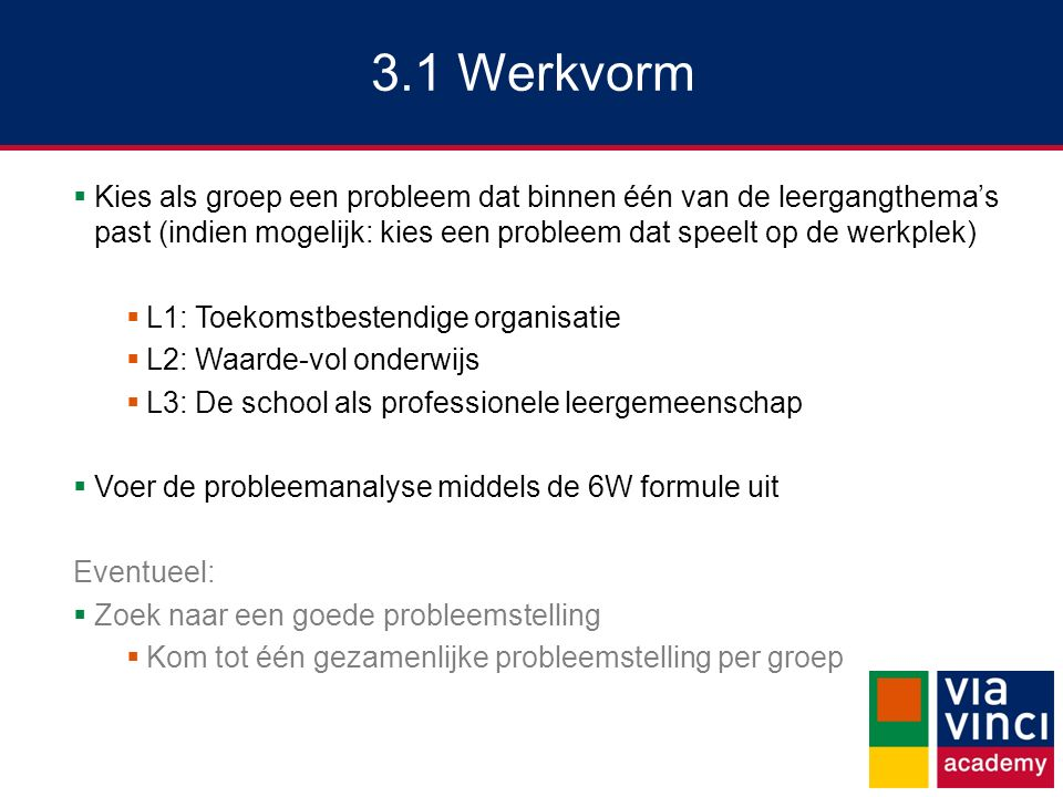 3.1 Werkvorm Kies als groep een probleem dat binnen één van de leergangthema's past (indien mogelijk: kies een probleem dat speelt op de werkplek)