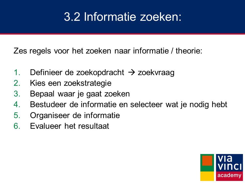 3.2 Informatie zoeken: Zes regels voor het zoeken naar informatie / theorie: Definieer de zoekopdracht  zoekvraag.