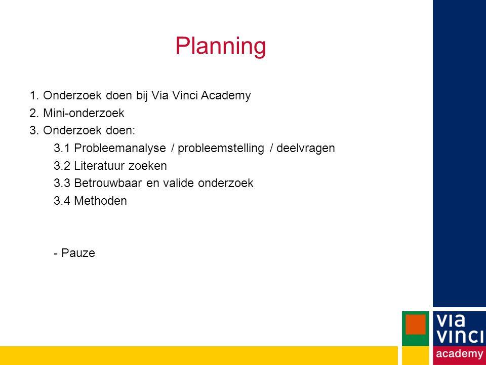 Planning 1. Onderzoek doen bij Via Vinci Academy 2. Mini-onderzoek