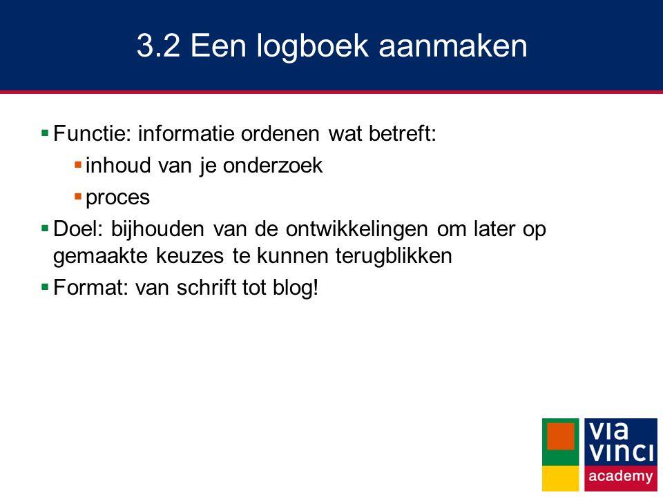 3.2 Een logboek aanmaken Functie: informatie ordenen wat betreft: