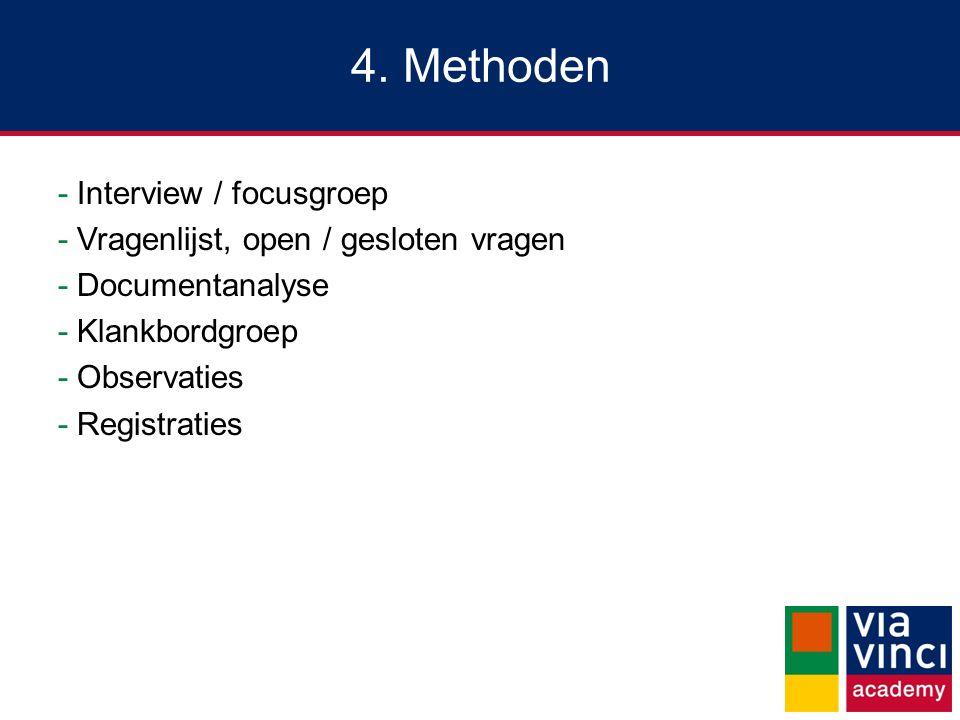 4. Methoden Interview / focusgroep Vragenlijst, open / gesloten vragen