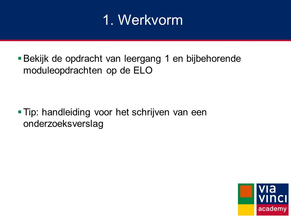 1. Werkvorm Bekijk de opdracht van leergang 1 en bijbehorende moduleopdrachten op de ELO.