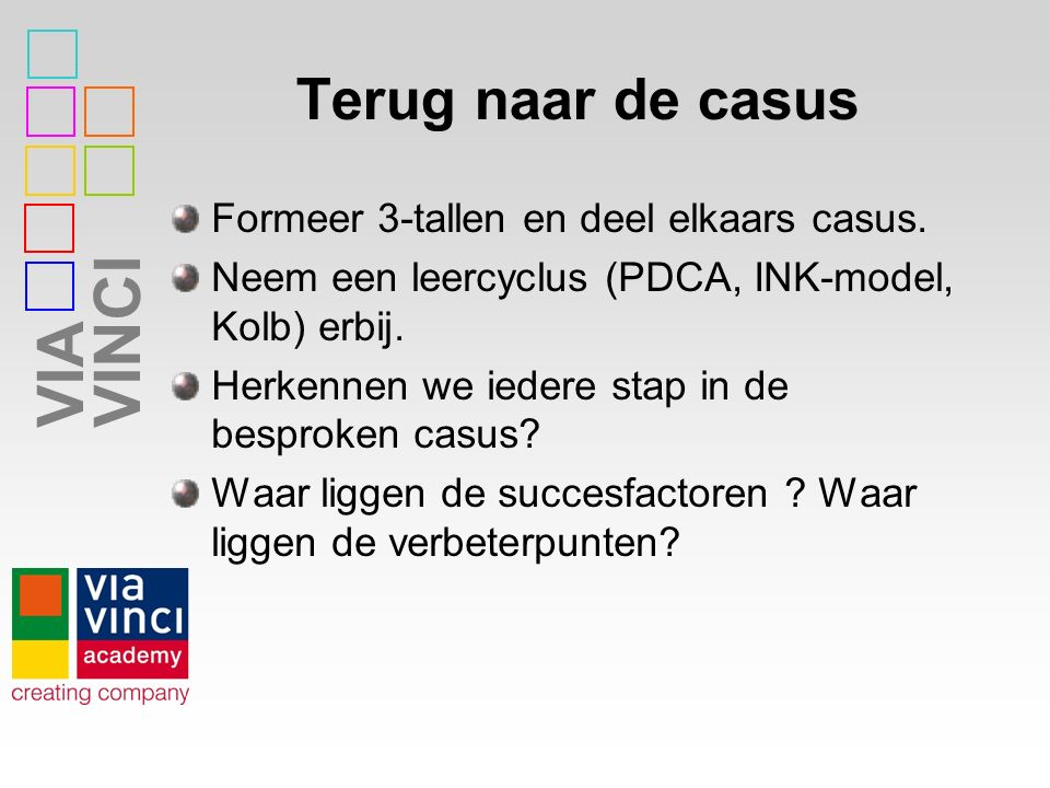 Terug naar de casus Formeer 3-tallen en deel elkaars casus.