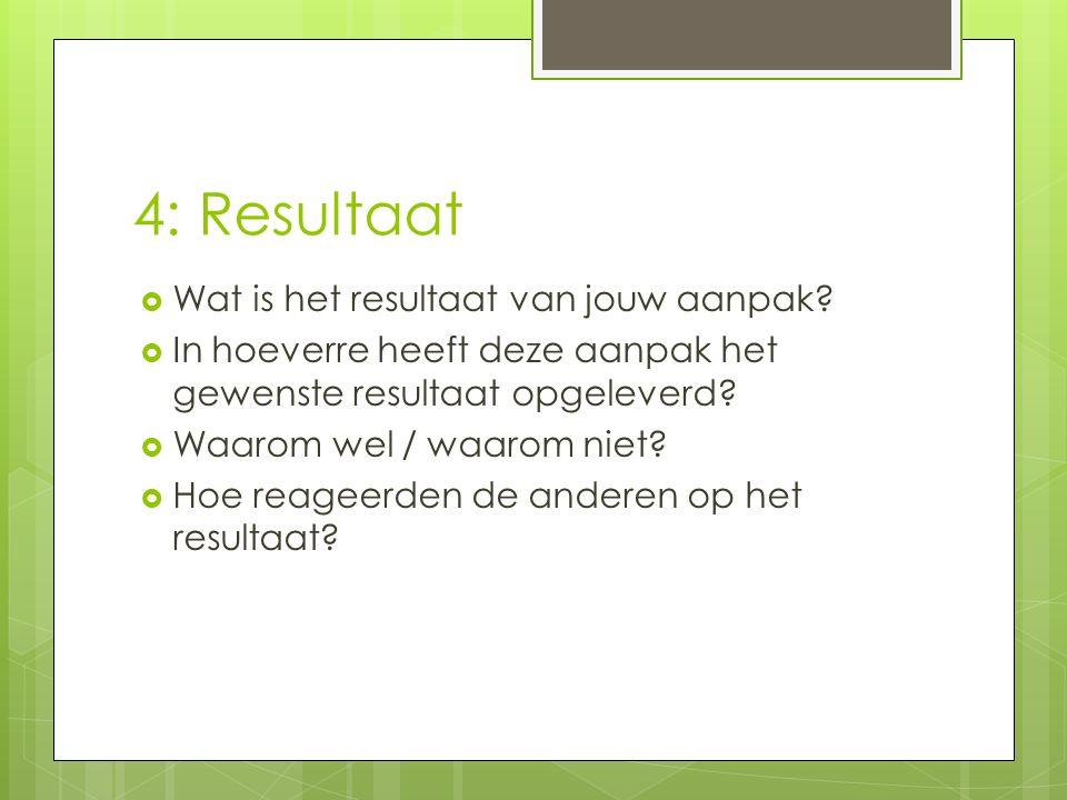4: Resultaat Wat is het resultaat van jouw aanpak