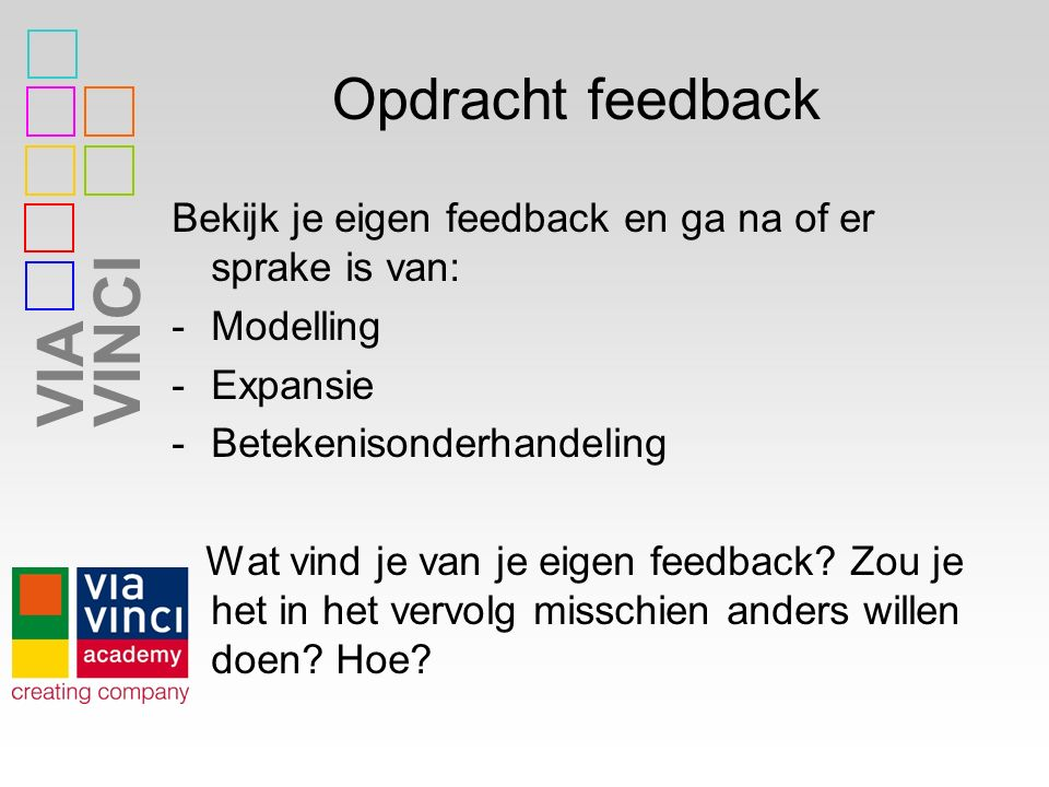 Opdracht feedback Bekijk je eigen feedback en ga na of er sprake is van: Modelling. Expansie. Betekenisonderhandeling.