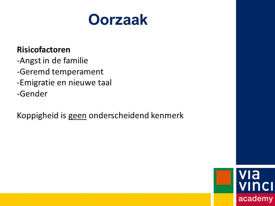 Oorzaak Risicofactoren Angst in de familie Geremd temperament