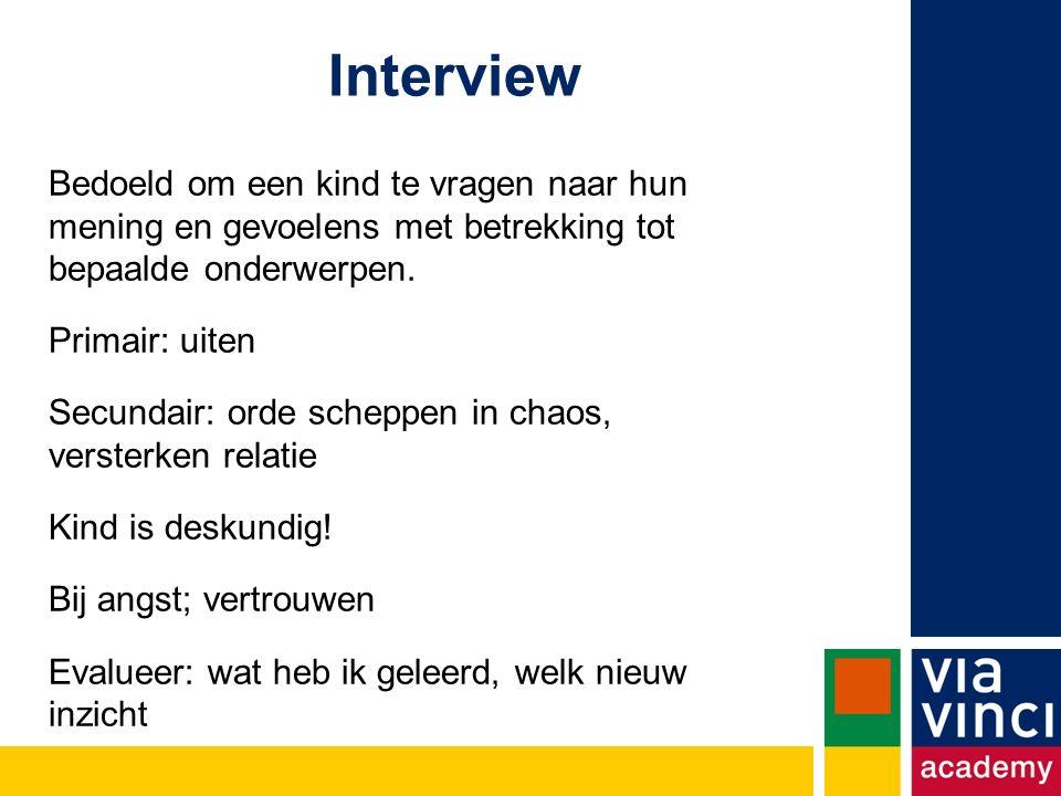 Interview Bedoeld om een kind te vragen naar hun mening en gevoelens met betrekking tot bepaalde onderwerpen.