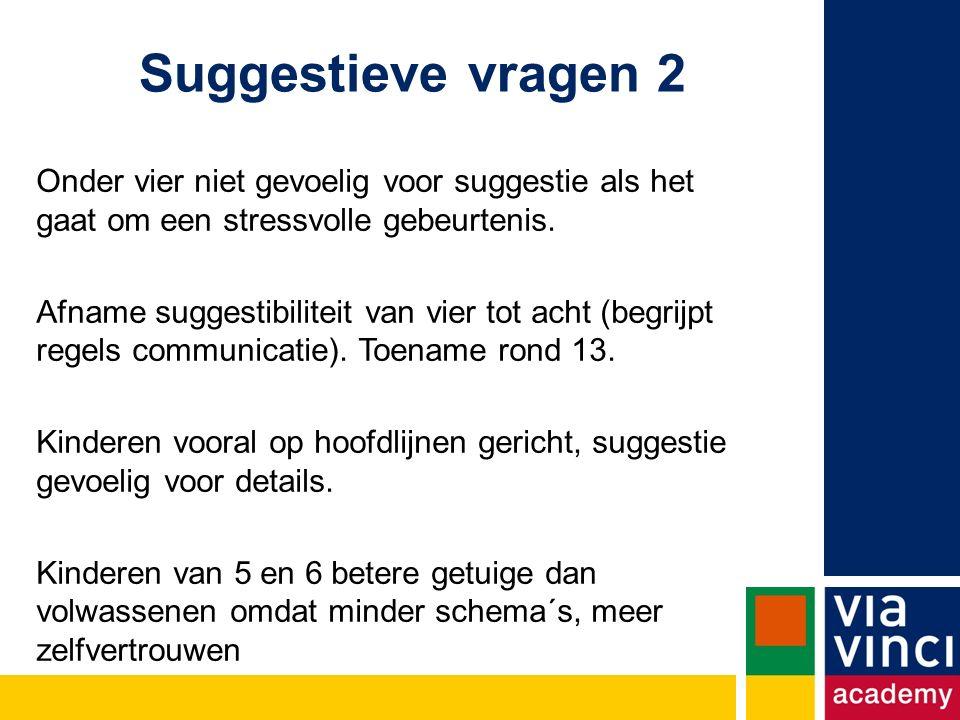 Suggestieve vragen 2 Onder vier niet gevoelig voor suggestie als het gaat om een stressvolle gebeurtenis.