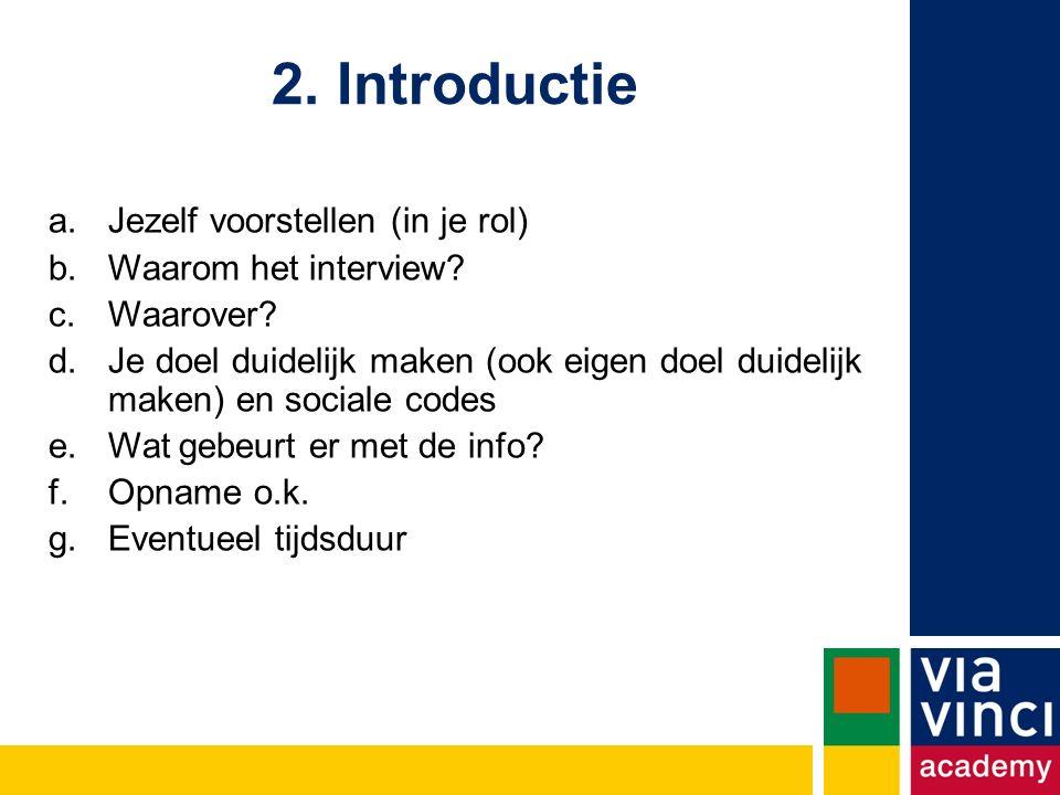 2. Introductie Jezelf voorstellen (in je rol) Waarom het interview