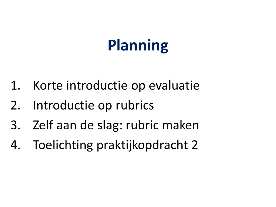 Planning Korte introductie op evaluatie Introductie op rubrics