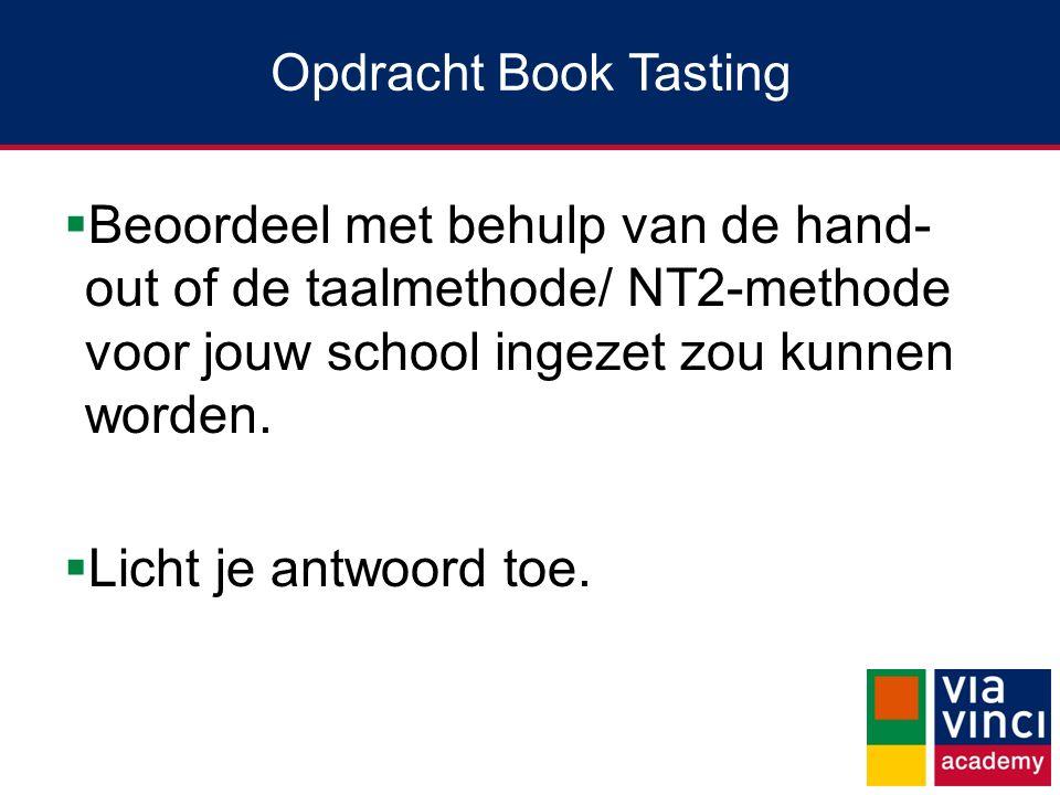 Opdracht Book Tasting Beoordeel met behulp van de hand-out of de taalmethode/ NT2-methode voor jouw school ingezet zou kunnen worden.