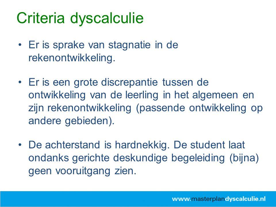 Criteria dyscalculie Er is sprake van stagnatie in de rekenontwikkeling.