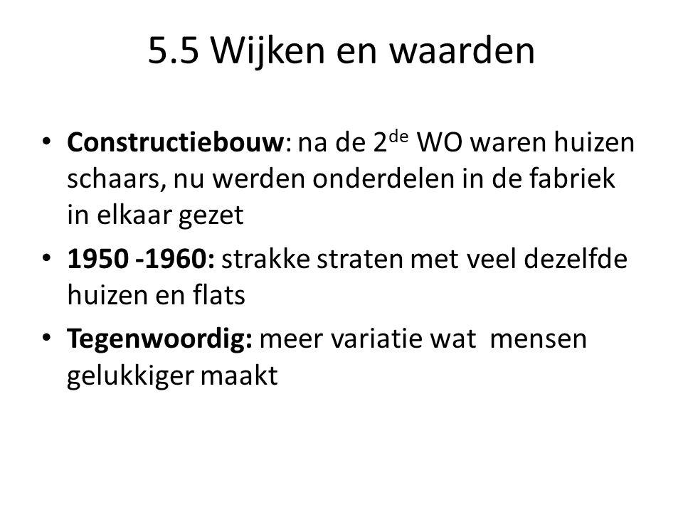 5.5 Wijken en waarden Constructiebouw: na de 2de WO waren huizen schaars, nu werden onderdelen in de fabriek in elkaar gezet.