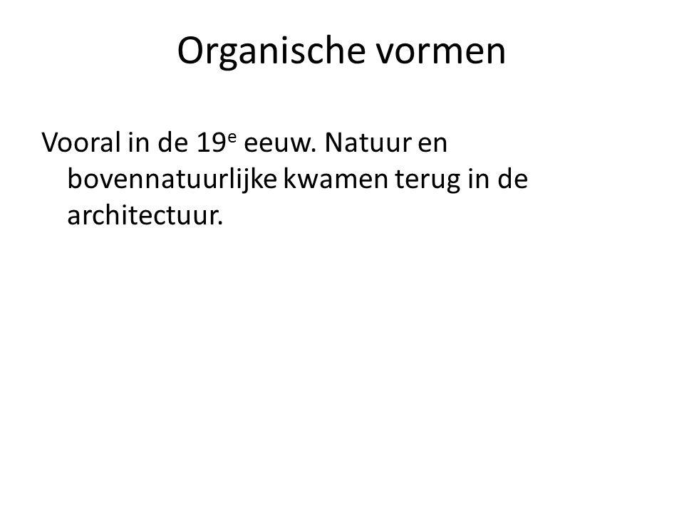 Organische vormen Vooral in de 19e eeuw.
