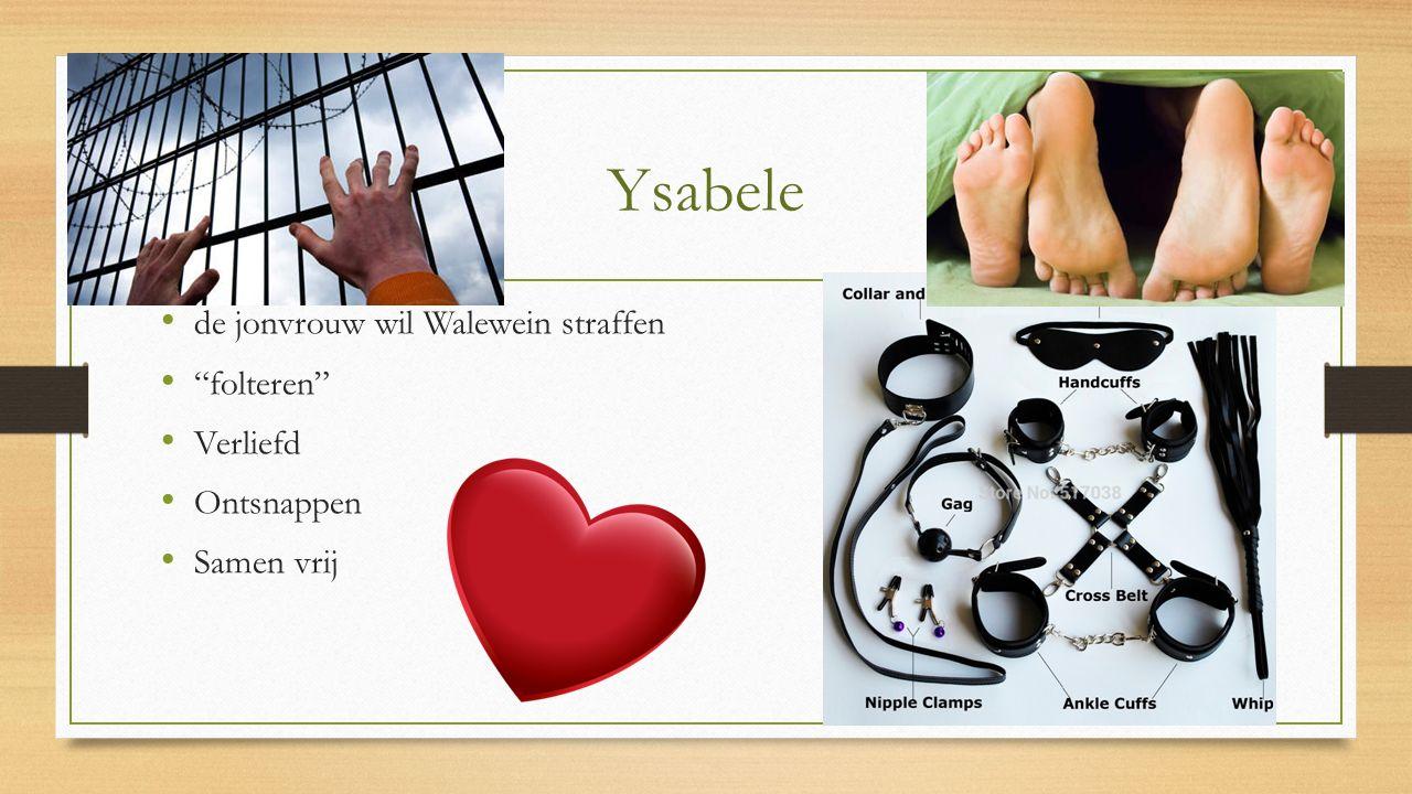 Ysabele de jonvrouw wil Walewein straffen folteren Verliefd