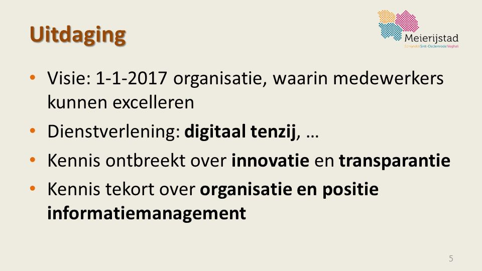 Uitdaging Visie: 1-1-2017 organisatie, waarin medewerkers kunnen excelleren. Dienstverlening: digitaal tenzij, …