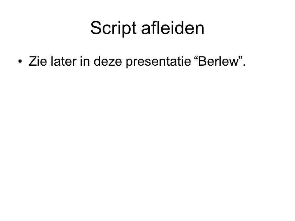 Script afleiden Zie later in deze presentatie Berlew .